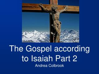 The Gospel according to Isaiah Part 2 Andrea Colbrook