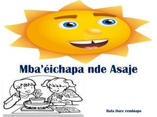 Mba ' é ichapa nde Asaje