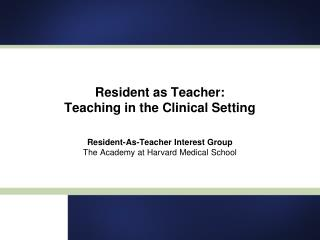Resident as Teacher: Teaching in the Clinical Setting