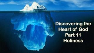 Discovering the Heart of God Part 11 Holiness