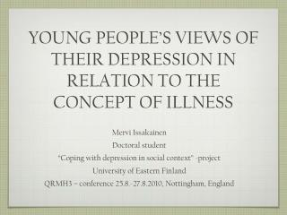 YOUNG PEOPLE'S VIEWS OF THEIR DEPRESSION IN RELATION TO THE CONCEPT OF ILLNESS