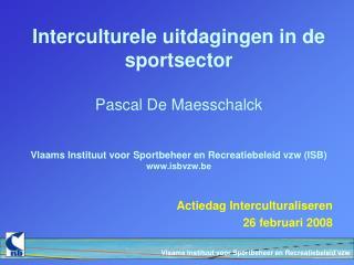 Interculturele uitdagingen in de sportsector  Pascal De Maesschalck   Vlaams Instituut voor Sportbeheer en Recreatiebele