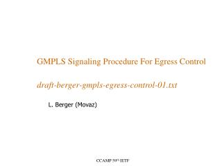 GMPLS Signaling Procedure For Egress Control draft-berger-gmpls-egress-control-01.txt