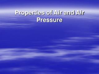 Properties of Air and Air Pressure