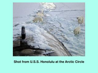 Shot from U.S.S. Honolulu at the Arctic Circle