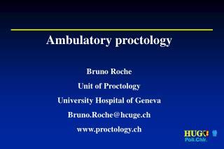 Ambulatory proctology Bruno Roche Unit of Proctology University Hospital of Geneva