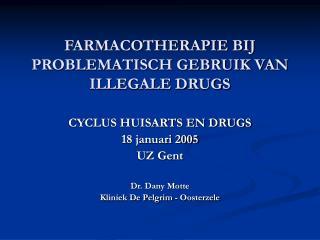FARMACOTHERAPIE BIJ PROBLEMATISCH GEBRUIK VAN ILLEGALE DRUGS
