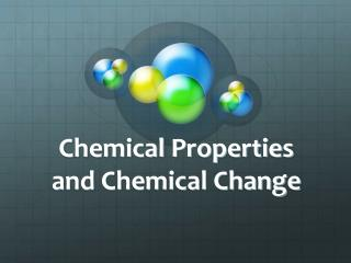 Chemical Properties and Chemical Change