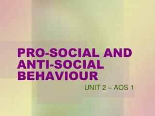 PRO-SOCIAL AND ANTI-SOCIAL BEHAVIOUR