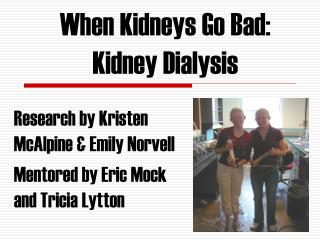 When Kidneys Go Bad:  Kidney Dialysis