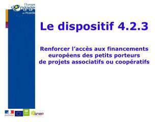 Le dispositif 4.2.3 Renforcer l'accès aux financements européens des petits porteurs