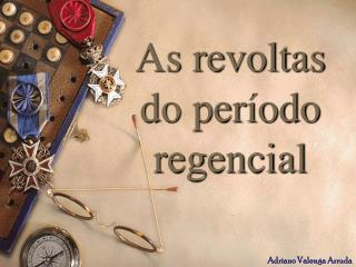 As revoltas do per�odo regencial
