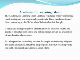Academy for Learning Islam The Academy for Learning Islam (ALI) is a registered charity committed