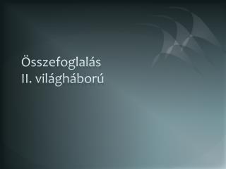 �sszefoglal�s  II. vil�gh�bor�
