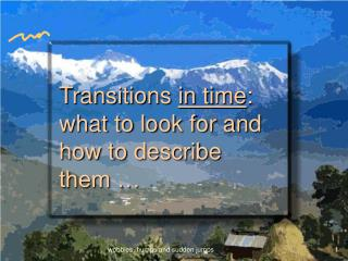 Transitions  in time : what to look for and how to describe them …