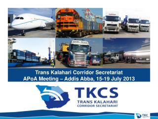 Trans Kalahari Corridor Secretariat APoA Meeting – Addis Abba, 15-19 July 2013