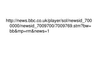 news.bbc.co.uk/player/sol/newsid_7000000/newsid_7009700/7009769.stm?bw=bb&mp=rm&news=1