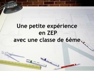 Une petite expérience  en ZEP  avec une classe de 6ème