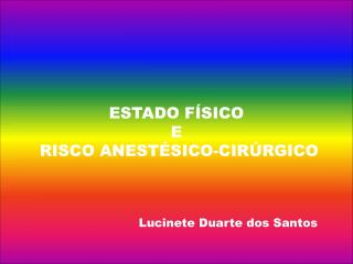 ESTADO FÍSICO E  RISCO ANESTÉSICO-CIRÚRGICO