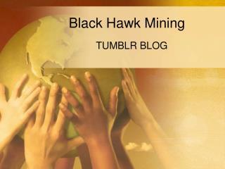 Black Hawk Mining - Tumblr Blog