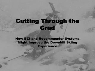 Cutting Through the Crud