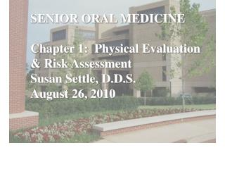 SENIOR ORAL MEDICINE Chapter 1:  Physical Evaluation & Risk Assessment Susan Settle, D.D.S.