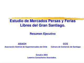 Estudio de Mercados Persas y Ferias Libres del Gran Santiago. Resumen Ejecutivo