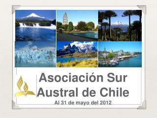 Asociación  Sur Austral de  Chile A l 31 de mayo del 2012