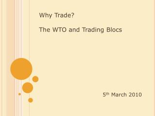 Why Trade? The WTO and Trading Blocs