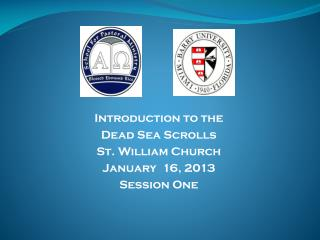 Introduction to the Dead Sea Scrolls St. William Church January  16, 2013 Session One