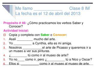 Me  llamo  ____________       Clase  8 IM La  fecha es  el 12 de  abril  del 2013