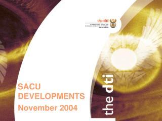 SACU DEVELOPMENTS November 2004