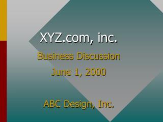 XYZ, inc. Business Discussion June 1, 2000 ABC Design, Inc.