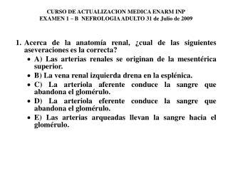 CURSO DE ACTUALIZACION MEDICA ENARM INP EXAMEN 1 � B  NEFROLOGIA ADULTO 31 de Julio de 2009