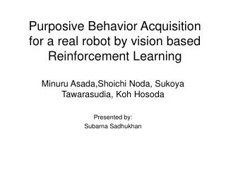 Purposive Behavior Acquisition for a real robot by vision based Reinforcement Learning