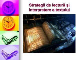Strategii de lectur ă şi interpretare a textului