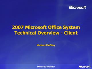 2007 Microsoft Office System Technical Overview - Client Michael McClary