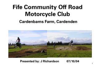 Fife Community Off Road Motorcycle Club Cardenbarns Farm, Cardenden