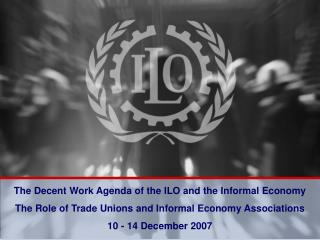 The Decent Work Agenda of the ILO and the Informal Economy