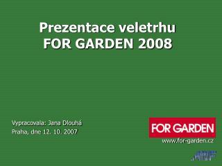 Prezentace veletrhu  FOR GARDEN 2008