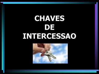 CHAVES DE  INTERCESSAO
