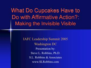 What Do Cupcakes Have to Do with Affirmative Action:   Making the Invisible Visible