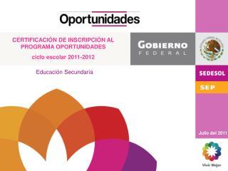CERTIFICACIÓN DE INSCRIPCIÓN AL PROGRAMA OPORTUNIDADES  ciclo escolar 2011-2012