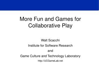 More Fun and Games for Collaborative Play Walt Scacchi Institute for Software Research and