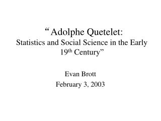 """ Adolphe Quetelet: Statistics and Social Science in the Early 19 th  Century"""
