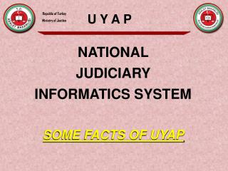 NAT I ONAL  JUD I C I A RY  INFORMATICS SYSTEM SOME FACTS OF UYAP