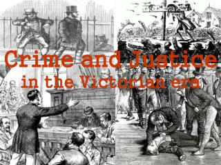 Crime and Justice in the Victorian era