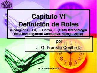 Cap tulo VI  Definici n de Roles Rodr guez G., Gil, J., Garc a, E. 1999 Metodolog a de la Investigaci n Cualitativa. M l