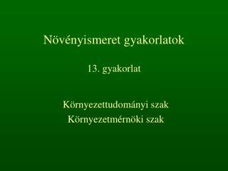 Növényismeret gyakorlatok 13. gyakorlat
