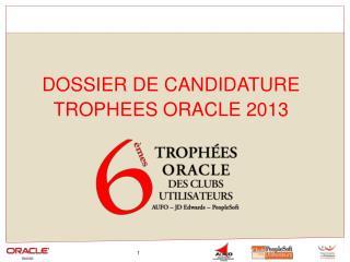 DOSSIER DE CANDIDATURE TROPHEES ORACLE 2013